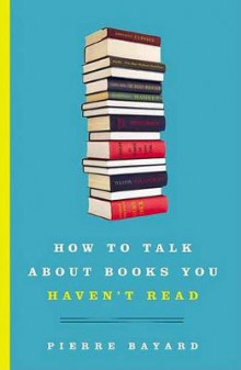 How to Talk About Books You Haven't Read av Pierre Bayard (Innbundet)