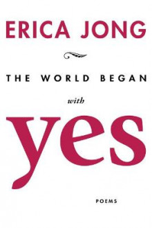 World Began with Yes av Erica Jong (Heftet)