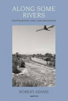 Along Some Rivers: Photographs and Co av Robert Adams og Richard B. Woodward (Innbundet)