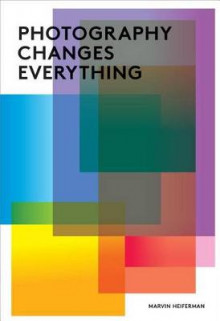 Photography Changes Everything av Marvin Heiferman (Heftet)