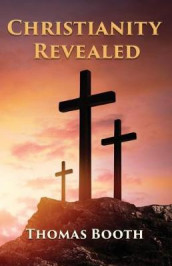 Christianity Revealed av Thomas Booth (Heftet)