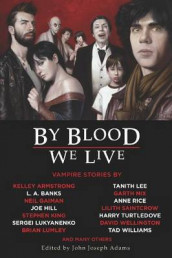 By Blood We Live av Kelley Armstrong, L. A. Banks, Neil Gaiman, Joe Hill, Stephen King, Tanith Lee, Sergei Lukyanenko, Brian Lumley, Garth Nix og Anne Rice (Heftet)