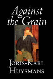 Against the Grain av Joris-Karl Huysmans (Innbundet)