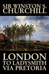 London to Ladysmith Via Pretoria by Winston S. Churchill, Biography & Autobiography, History, Military, World av Sir Winston S Churchill (Innbundet)