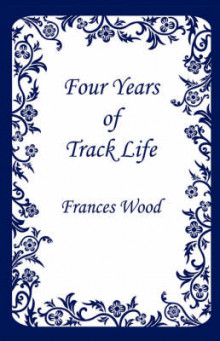 Four Years of Track Life av Frances Wood (Heftet)