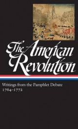 Omslag - The American Revolution: Writings from the Pamphlet Debate 1764-1772