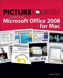 Picture Yourself Learning Microsoft Office 2008 for Mac av David Boles (Heftet)