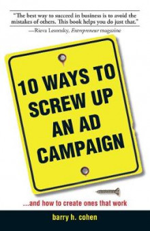 10 Ways To Screw Up An Ad Campaign av Barry H. Cohen (Heftet)