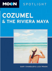 Moon Spotlight Cozumel and the Riviera Maya av Gary Chandler og Liza Prado (Heftet)