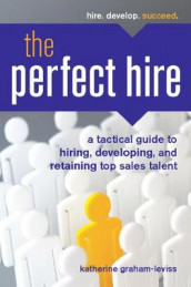 The Perfect Hire: A Tactical Guide to Hiring, Developing, and Retaining Top Sales Talent av Entrepreneur Press og Katherine Graham-Leviss (Heftet)
