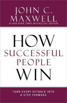 How Successful People Win av John C Maxwell (Innbundet)