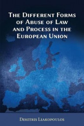 The Different Forms of Abuse of Law and Process in the European Union av Dimitris Liakopoulos (Heftet)