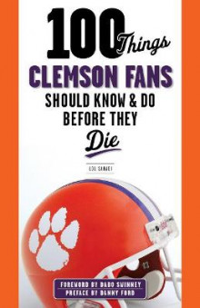 100 Things Clemson Fans Should Know & Do Before They Die av Lou Sahadi (Heftet)