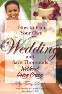 How to Plan Your Own Wedding and Save Thousands without Going Crazy av Tracy Leigh (Heftet)