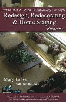 How to Open and Operate a Financially Successful Redesign, Redecorating and Home Staging Business av Mary Larsen (Heftet)