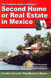 Complete Guide to Buying a Second Home or Real Estate in Mexico av Jackie Bondanza (Heftet)