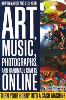 How to Market and Sell Your Art, Music, Photographs, and Home-Made Crafts Online av Lee Rowley (Heftet)