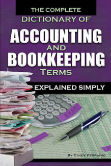 Complete Dictionary of Accounting & Bookkeeping Terms Explained Simply av Cindy Ferraino (Heftet)