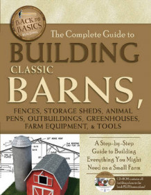 Complete Guide to Building Classic Barns, Fences, Storage Sheds, Animal Pens, Outbuildings, Greenhouses, Farm Equipment & Tools av Atlantic Publishing Group (Blandet mediaprodukt)