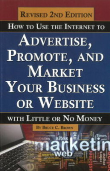 How to Use the Internet to Advertise, Promote & Market Your Business or Website av Bruce C. Brown (Heftet)