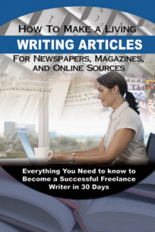 How to Make a Living Writing Articles for Newspapers, Magazines & On-Line Sources av Wendy M. Vincent (Heftet)