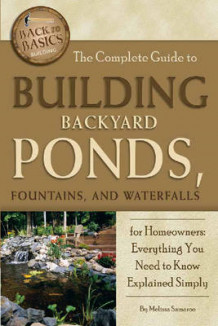 Complete Guide to Building Backyard Ponds, Fountains, and Waterfalls for Homeowners av Melissa Samaroo (Heftet)