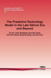 The Predictive Technology Model in the Late Silicon Era and Beyond av Asha Balijepalli, Yu Cao, Chi-Chao Wang, Wenping Wang og Wei Zhao (Heftet)