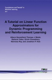 A Tutorial on Linear Function Approximators for Dynamic Programming and Reinforcement Learning av Girish Chowdhary, Alborz Geramifard, Jonathan P. How, Nicholas Roy, Tellex Stefanie og Thomas J. Walsh (Heftet)