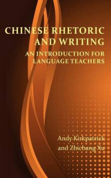 Chinese Rhetoric and Writing av Andy Kirkpatrick og Zhichang Xu (Innbundet)