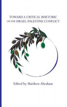 Toward a Critical Rhetoric on the Israel-Palestine Conflict av Matthew Abraham (Innbundet)