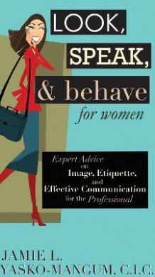 Look, Speak, & Behave for Women av Jamie L. Yasko-Mangum (Innbundet)