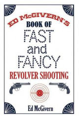 Omslag - Ed McGivern's Book of Fast and Fancy Revolver Shooting