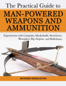 The Practical Guide to Man-powered Weapons and Ammunition av Richard Middleton (Heftet)