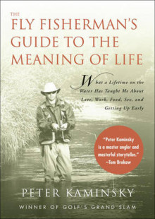 The Fly Fisherman's Guide to the Meaning of Life av Peter Kaminsky (Heftet)