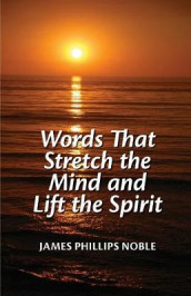 Words that Stretch the Mind and Lift the Spirit av James Phillips Noble (Heftet)