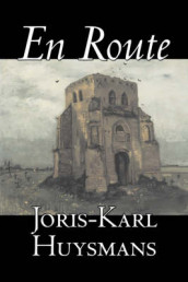 En Route by Joris-Karl Huysmans, Fiction, Classics, Literary, Action & Adventure av Joris Karl Huysmans (Heftet)