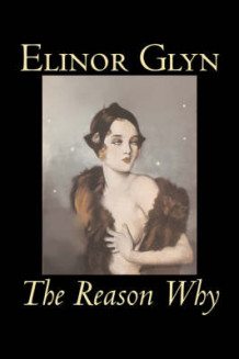 The Reason Why by Elinor Glyn, Fiction, Classics, Literary, Erotica av Elinor Glyn (Innbundet)