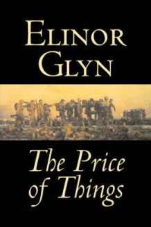 The Price of Things by Elinor Glyn, Fiction, Classics, Literary, Erotica av Elinor Glyn (Innbundet)