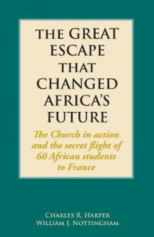 The Great Escape That Changed Africa's Future av Charles Harper og William Nottingham (Heftet)