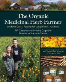 The Organic Medicinal Herb Farmer av Jeff Carpenter og Melanie Carpenter (Heftet)