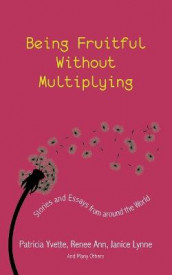 Being Fruitful Without Multiplying av Renee Ann, Janice Lynne og Patricia Yvette (Heftet)