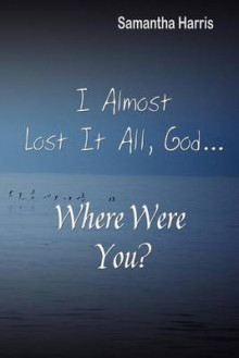 I Almost Lost It All God, Where Were You? av Samantha Harris (Heftet)