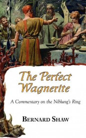 The Perfect Wagnerite - A Commentary on the Niblung's Ring av Bernard George Shaw og Bernard Shaw (Heftet)