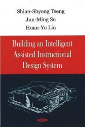 Building an Intelligent Assisted Instructional Design System av Huan-Yu Lin, Jun-Ming Su og Shian-Shyong Tseng (Heftet)