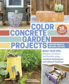 Color Concrete Garden Projects av Nathan Smith og Michael Snyder (Heftet)