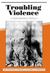 Troubling Violence av M. Heather Carver og Elaine J. Lawless (Heftet)