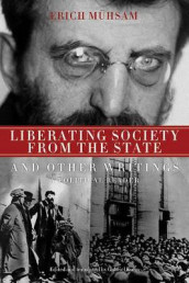 Liberating Society From The State And Other Writings av Gabriel Kuhn og Erich Muhsam (Heftet)