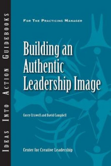 Building an Authentic Leadership Image av Corey Criswell og David P. Campbell (Heftet)
