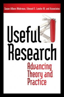 Useful Research: Advancing Theory and Practice av Susan Albers Mohrman og Lawler (Innbundet)