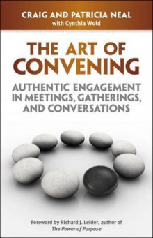 The Art of Convening: Authentic Engagement in Meetings, Gatherings, and Conversations av Craig Neal, Patricia Neal og Cynthia Wold (Heftet)